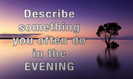 Describe something you often do in the evening [IELTS Speaking Part 2]