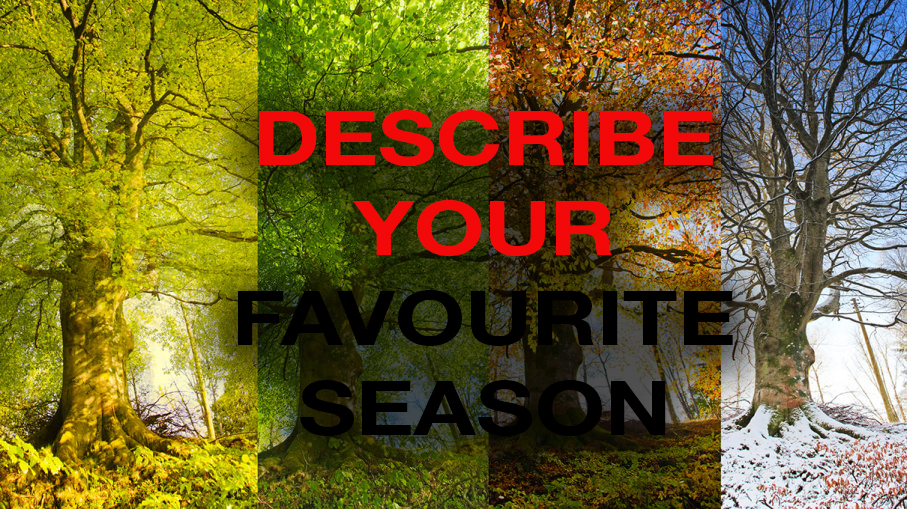 Describe Your Favourite Season [IELTS Speaking Part 2]