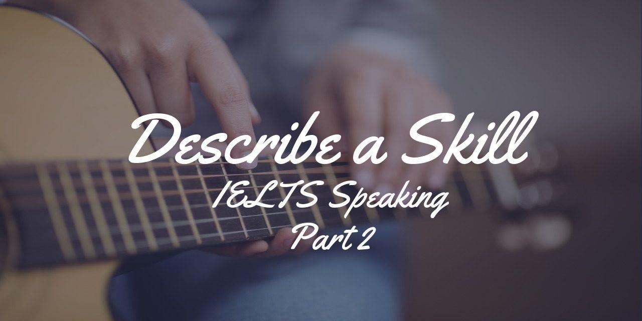 Describe a Skill [IELTS Speaking Part 2]