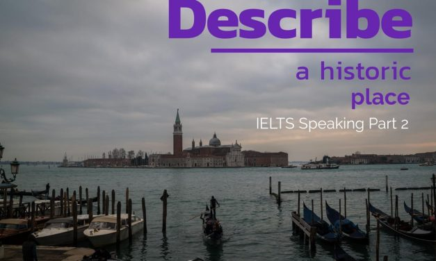 Describe a Historic Place [IELTS Cue Card]