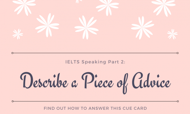 Describe a Piece of Advice [IELTS Speaking Part 2]