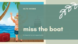 ielts idioms - miss the boat
