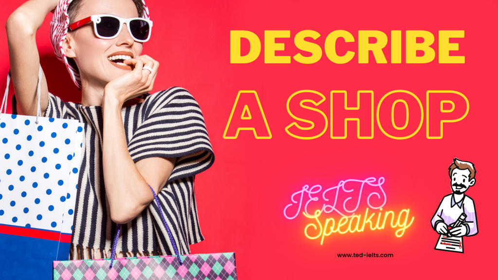 describe a shop for IELTS speaking