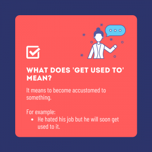 what does 'get used to' mean?