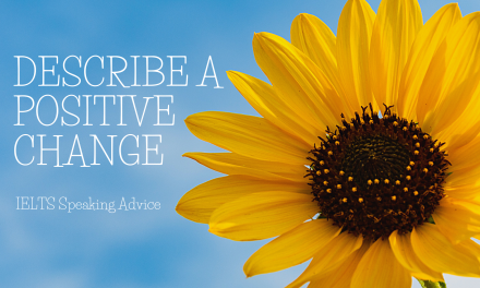 Describe a Positive Change in your Life
