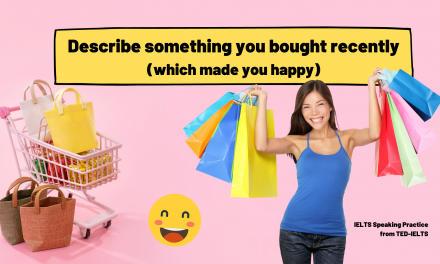 Describe Something You Bought Recently [IELTS Speaking Part 2]