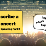 Describe a Concert [IELTS Speaking]