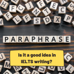Paraphrasing and IELTS: Is it Really Important?