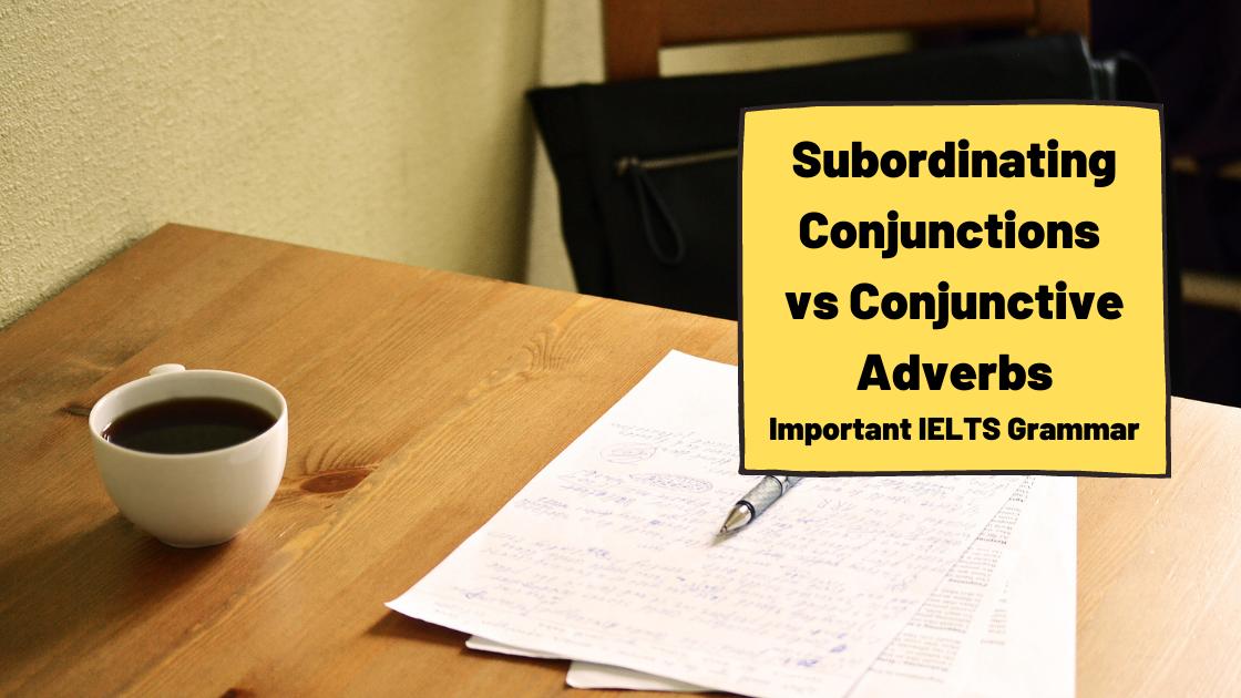 Subordinating Conjunction vs Conjunctive Adverb