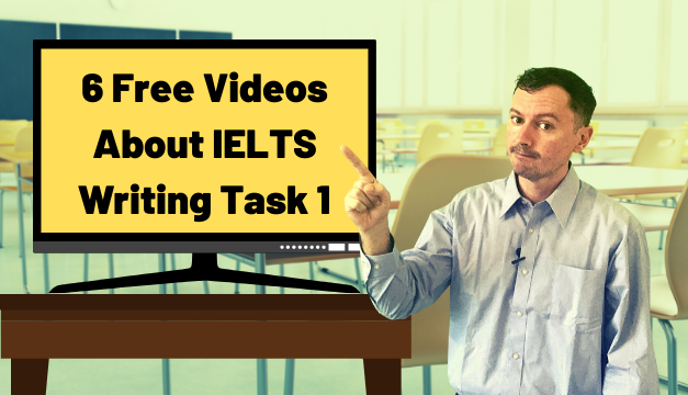 6 Free IELTS Writing Task 1 Video Lessons